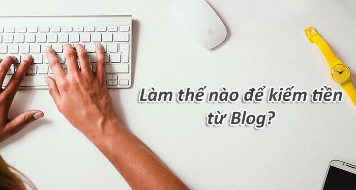 cách viết blog kiếm tiền tại nhà