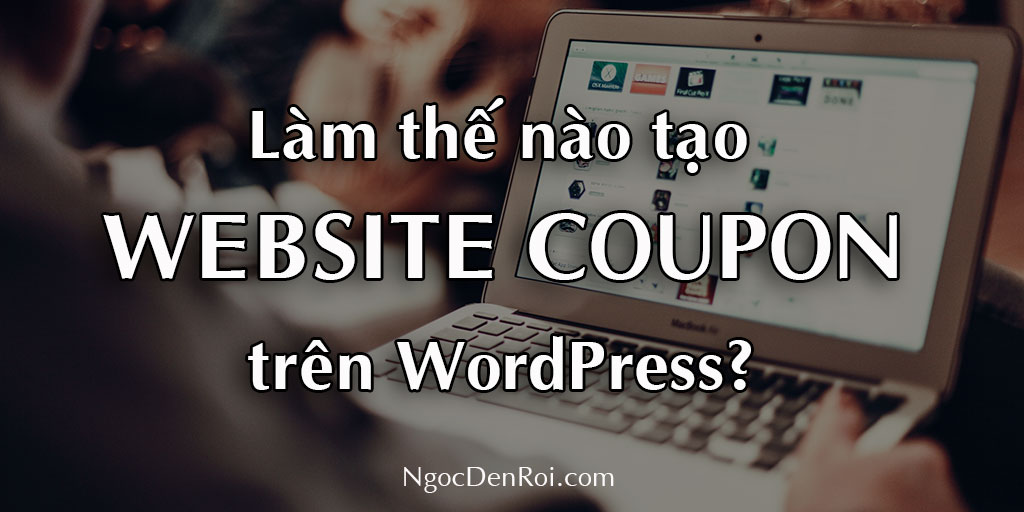 huong dan tao website coupon tren wordpress