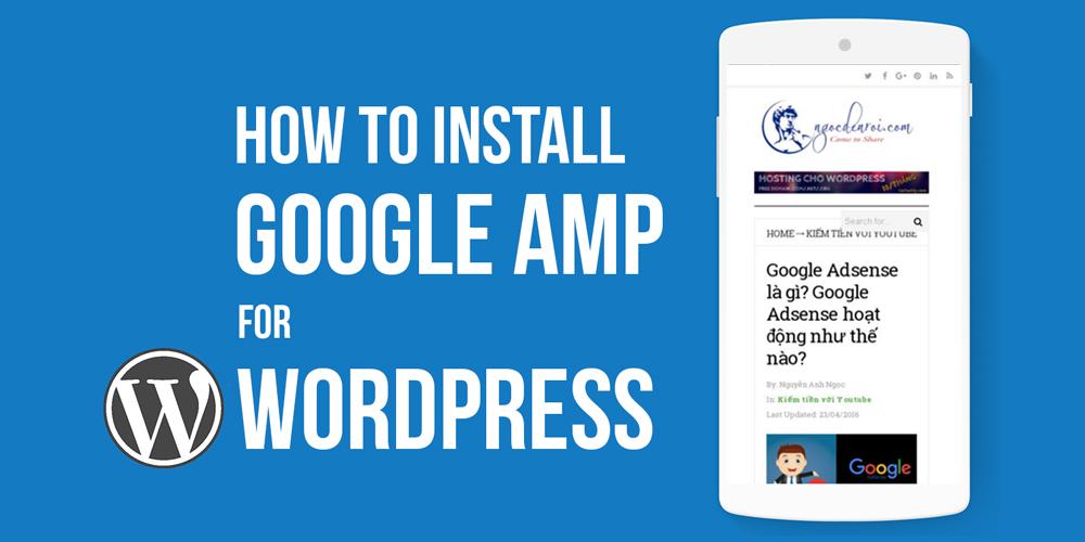 google amp là gì? Hướng dẫn cài đặt Google AMP cho WordPress