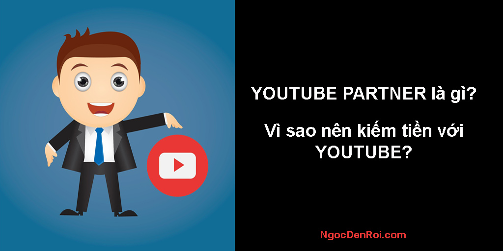 youtube partner là gì? vì sao nên kiếm tiền với youtube partner?