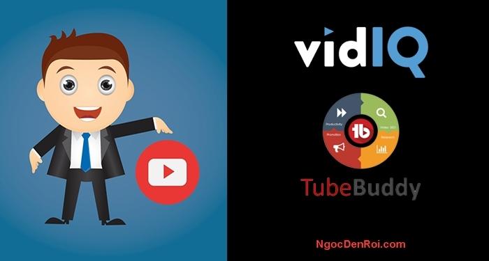 Phát triển kênh youtube bằng công cụ vidIQ và TubBuddy
