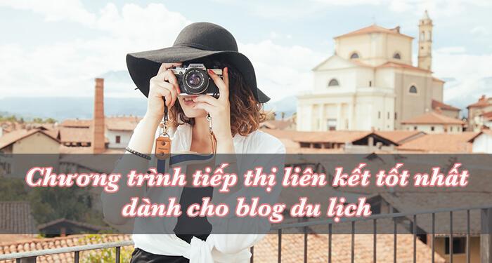 chương trình tiếp thị liên kết tốt nhất cho blog du lịch