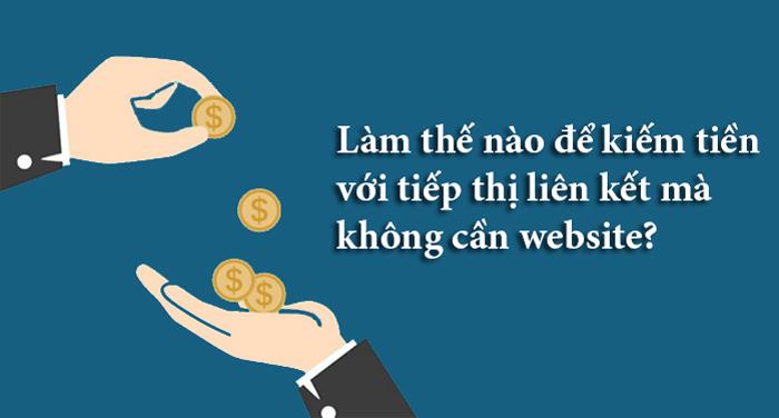 cách kiếm tiền với tiếp thị liên kết không cần website