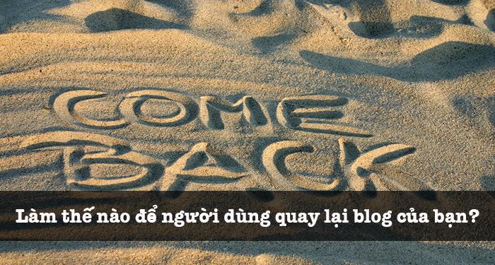 lam the nao de nguoi dung quay lai blog cua ban