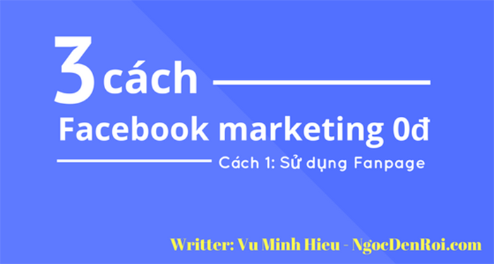 Marketing 0 dong voi fanpage facebook