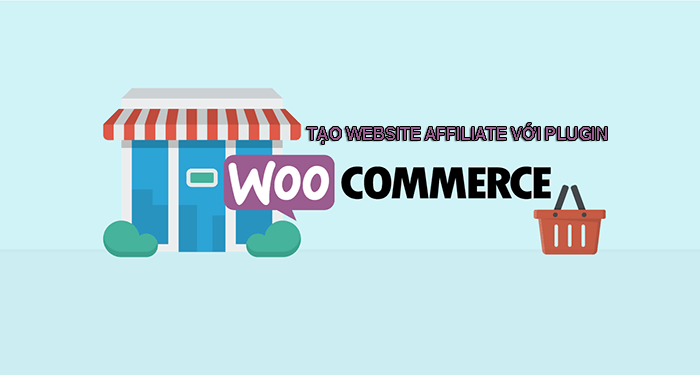 tạo website Affiliate với plugin Woocommerce