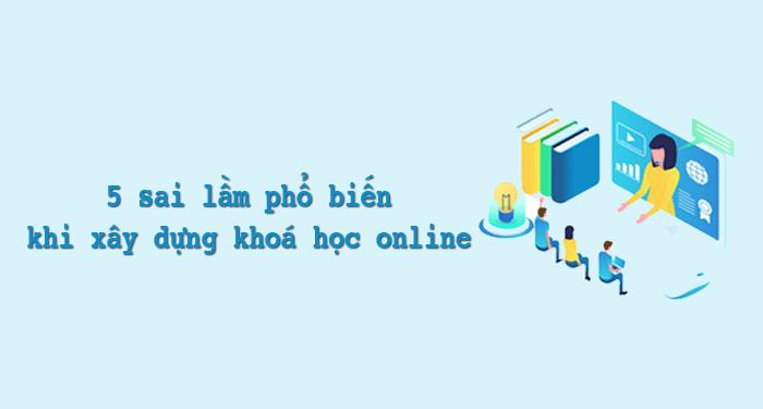 sai lầm khi xây dựng khoá học online