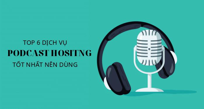 dịch vụ podcast hosting tốt nhất nên dùng
